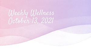 Weekly Wellness Update - October 13, 2021