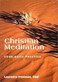 Christian Meditation: Your Daily Practice by Fr. Laurence Freeman, OSR