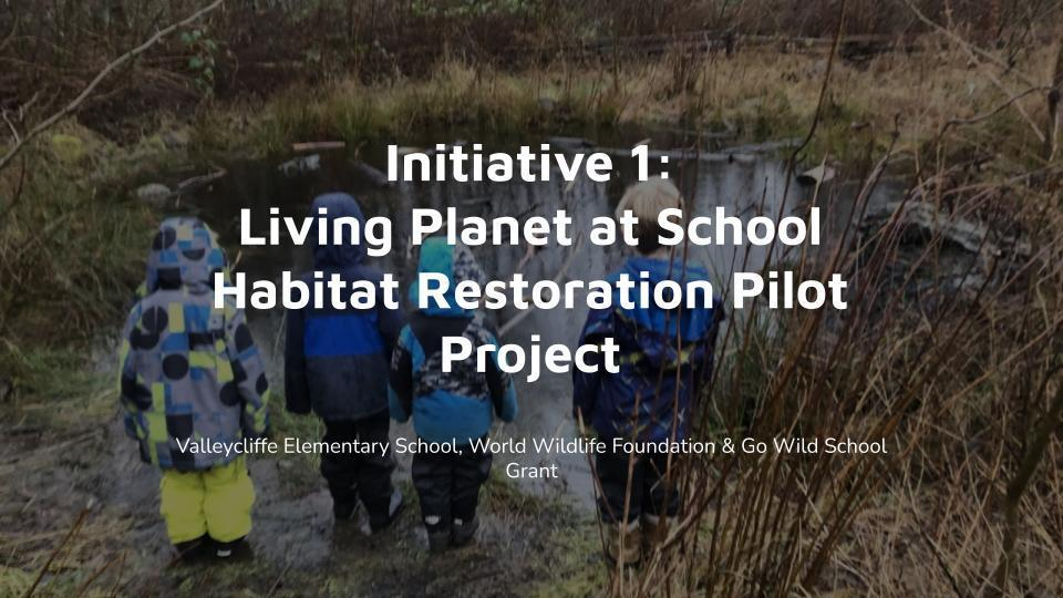 Initiative 1: Living Planet at School Habitat Restoration Pilot Project