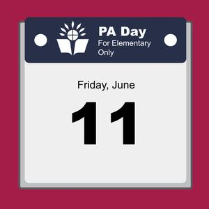 (Friday June 11) is a PA Day for Elementary students ONLY.