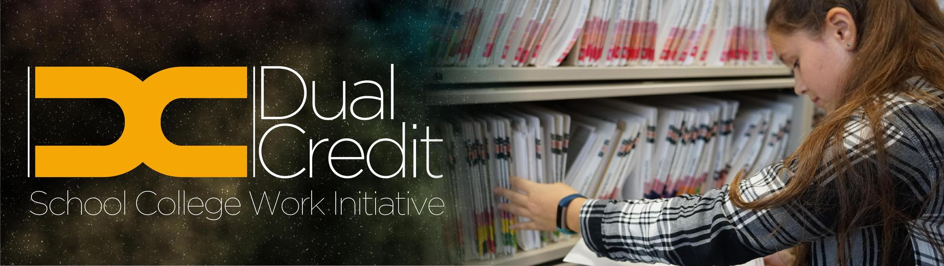 Dual Credit logo. 'School College Work initiative.' Image of female student looking through files on a shelf.
