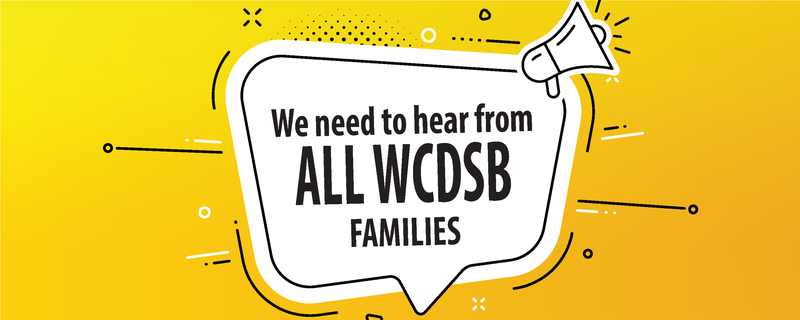We need to hear from all WCDSB families banner