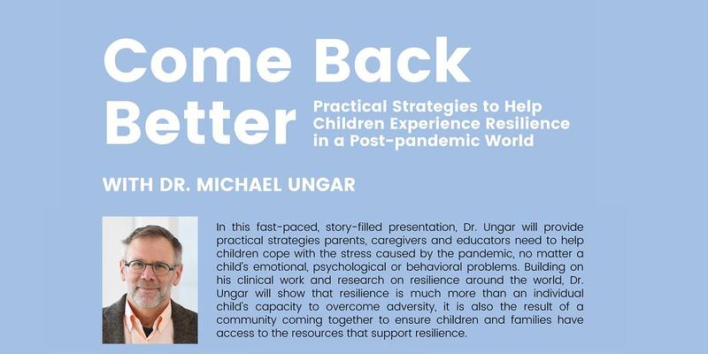 Come Back Better: Practical strategies to help children experience resilience in a post-pandemic world. With Dr. Michael Ungar. Photo of Michael Ungar. Cornflower blue background.