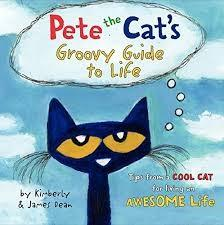 Pete the Cat's Groovy Guide to Life: Tips from a Cook Cat for Having an Awesome Life by: Kimberly and James Dean