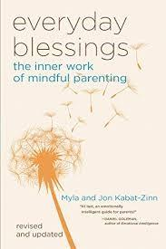 Everyday Blessings: The Inner Work of Mindful Parenting by Myla and Jon Kabat-Zinn