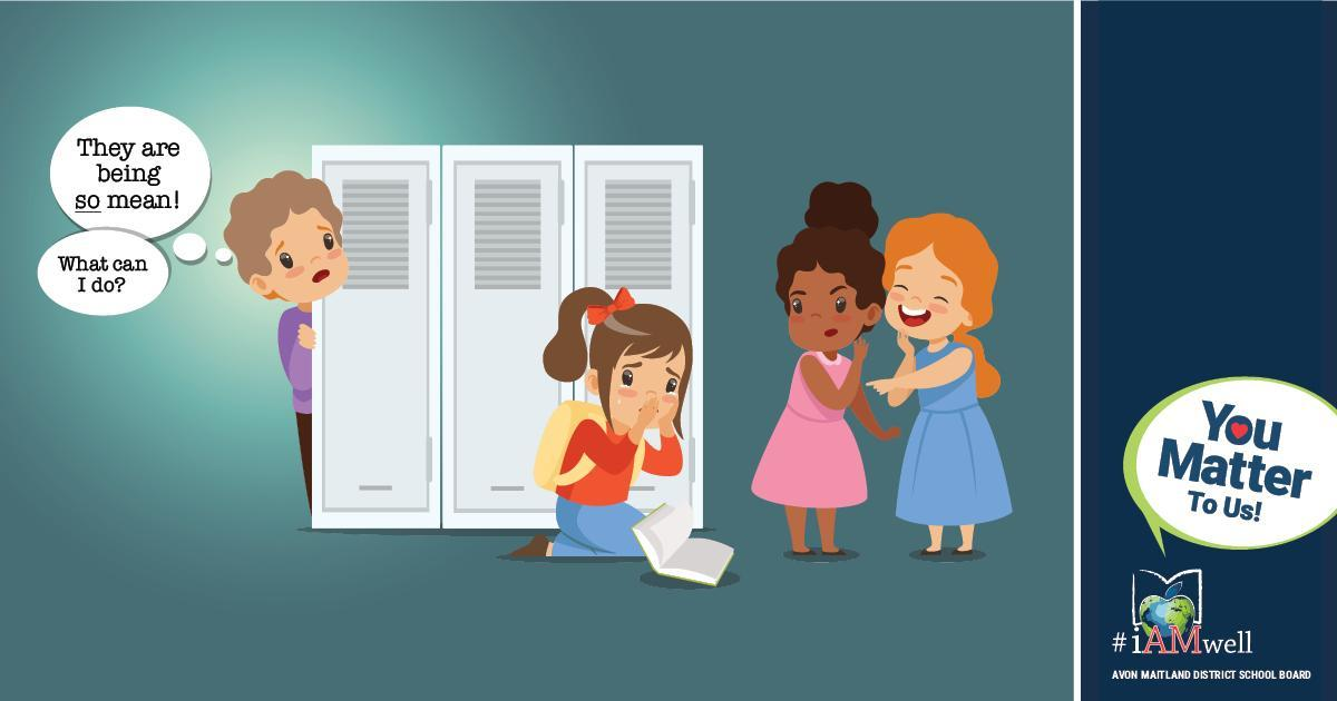 """Illustration of girl sitting on the floor with a book open beside her. Two girls pointing and laughing at her. Boy peeking around the lockers, watching, with thought bubbles: """"They are being SO mean! What can I do?"""" #BullyingAwarenessWeek. Sidebar has tag graphic with tree made up of handprints and text: Bullying Awareness and Prevention Week. You Matter To Us! #iAMwell. Avon Maitland District School Board"""