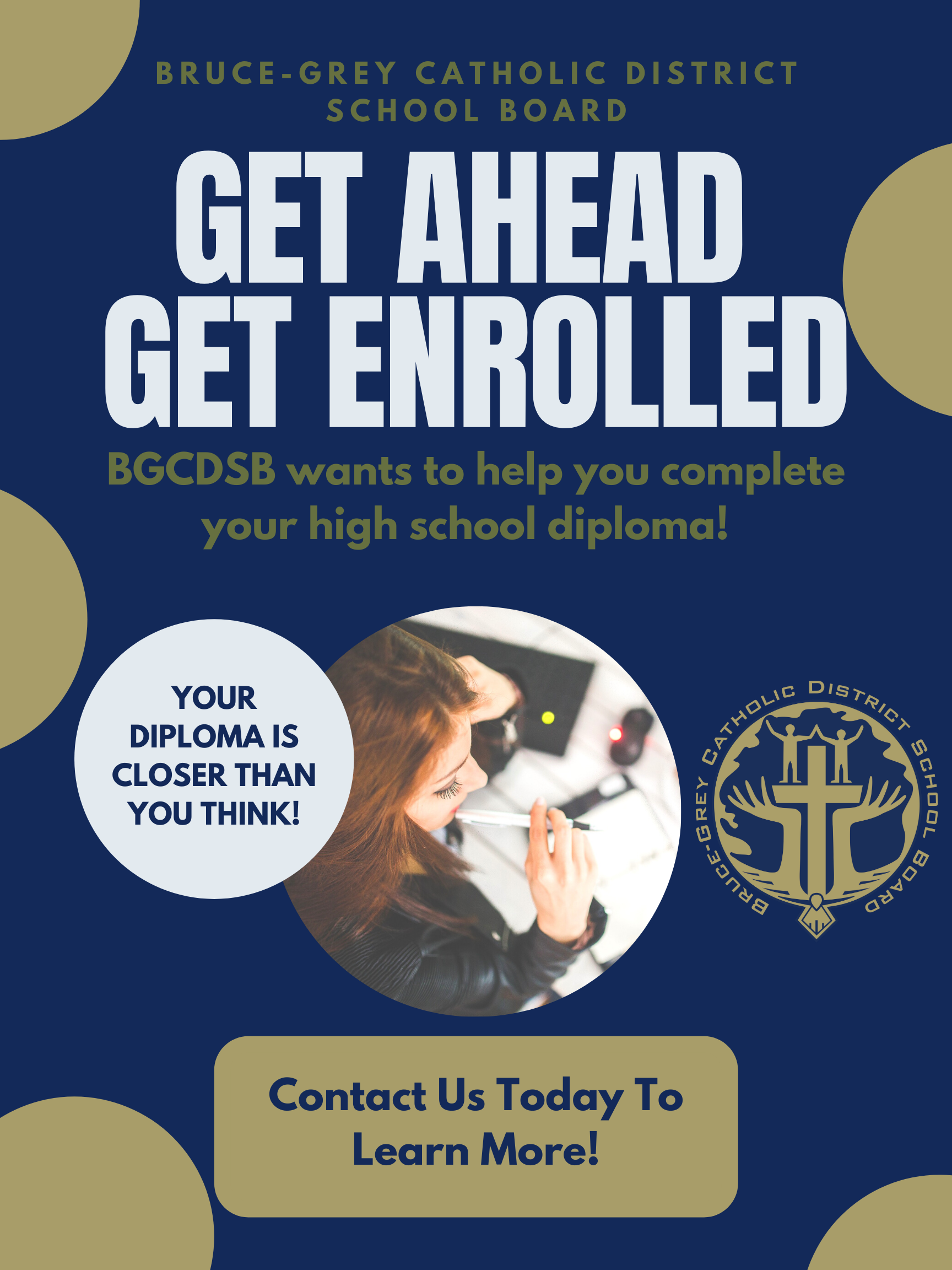 get ahead, get enrolled. BGCDSB wants to help you complete your high school diploma: it's closer than you think. Contact us today to learn more