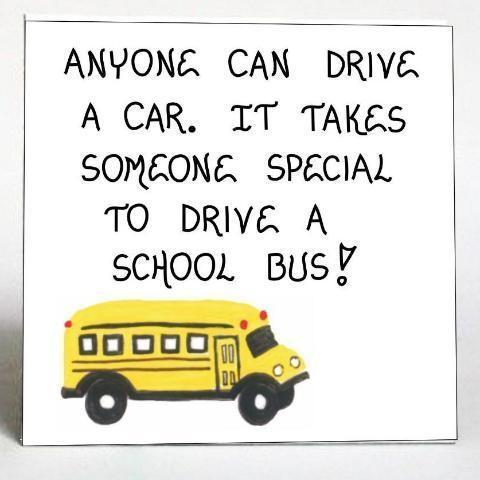 Words reading, Anyone can drive a car but it takes someone special to drive a bus.  Also shows a cartoon picture of a yellow school bus