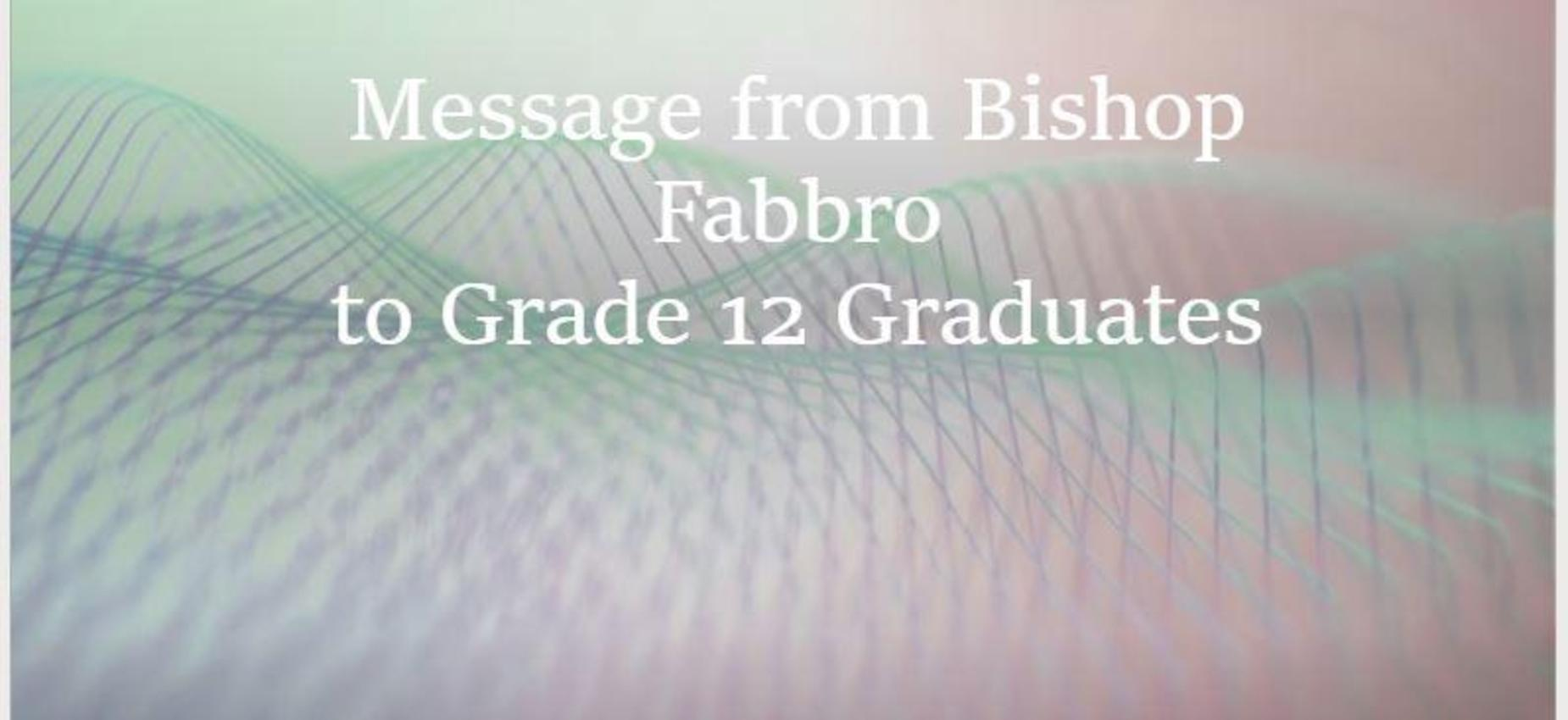 Message from Bishop Fabbro to Grade 12 Students