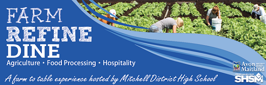 """Banner image: """"Farm. Refine. Dine. Agriculture. Food processing. Hospitality. A farm to table experience hosted by Mitchell District High School."""" AMDSB logo. SHSM logo."""