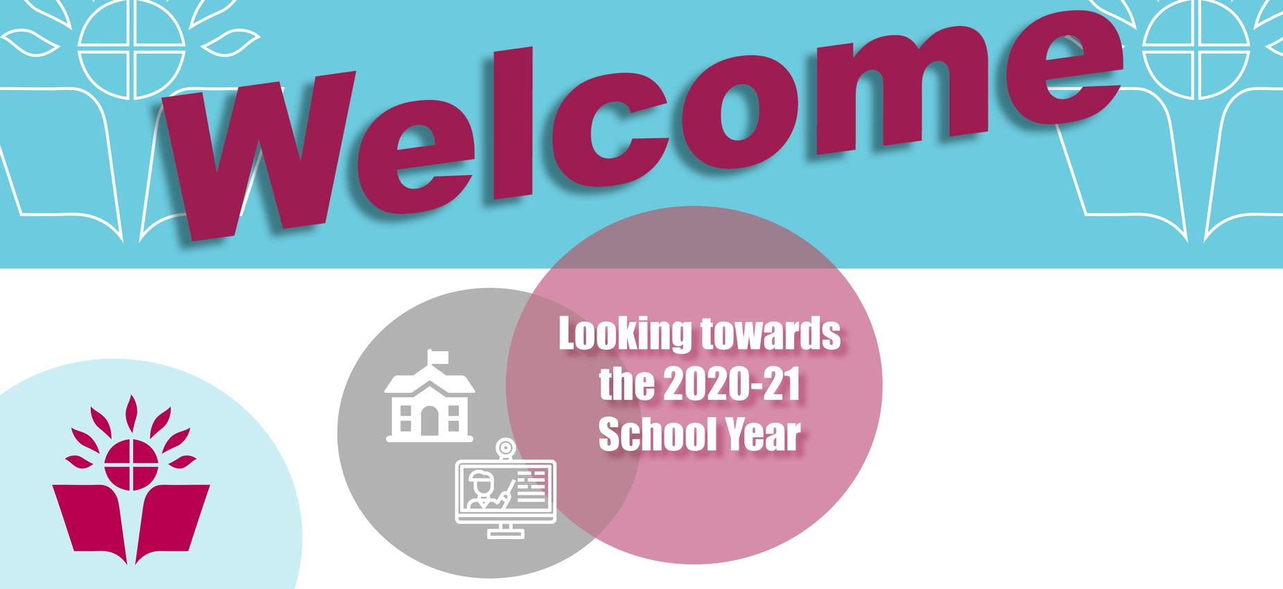 Welcome Looking Ahead to the 20-21 School Year