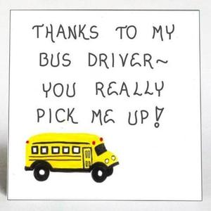 A picture of a bus with text saying:  Thanks to my bus driver - You really pick me up!