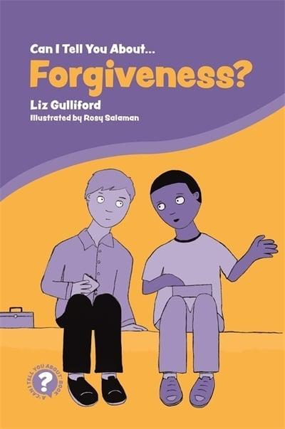 Can I Tell You About…Forgiveness? By Liz Gulliford