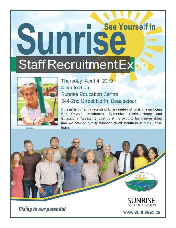 Support Staff Recruitment Expo.  Thursday, April 4, 2019 at Sunrise Education Centre 344-2nd Avenue North, Beausejour, MB.  Sunrise is currently recruiting for a number of positions including Bus Drivers, Mechanics, Custodial, Clerical/Library and Educational Assistants.  Join us at the expo to learn more about how we provide quality supports to all members of our Sunrise team.