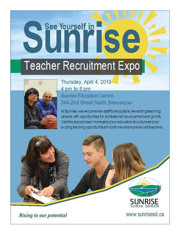 Teacher Recruitment Expo.  Thursday, April 4, 2019 4 pm to 8 pm at Sunrise Education Centre 344-2nd Avenue North, Beausejour, MB.  At Sunrise, we welcome new staff to enjoyable, rewarding teaching careers with opportunities for professional development and growth.  Vist the expo to learn more about our eduational culture and our exciting teaching opportunities for both new and experienced teachers.