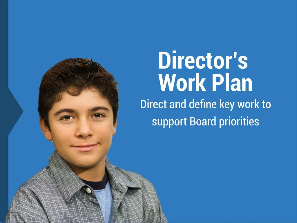 """Image of boy on blue background. Text: """"Director's Work Plan: Direct and define key work to support Board priorities"""""""
