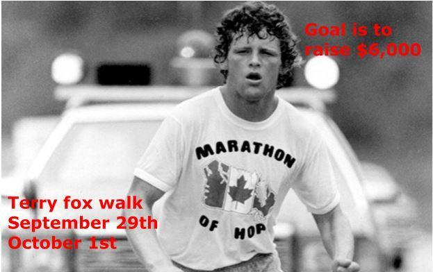 Terry Fox Walk September 29th and October 1st. Goal is to raise $6000.