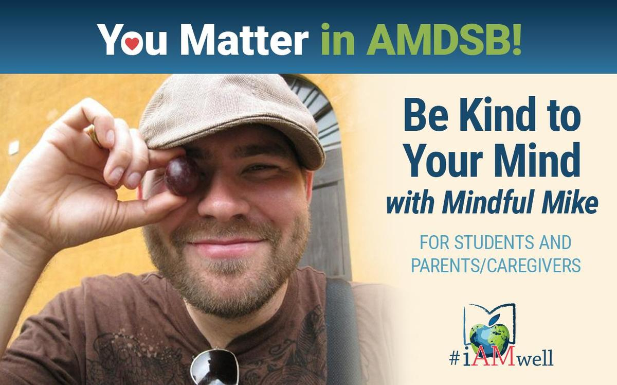 Photo of Mike Masse. Text: You Matter in AMDSB. Be Kind to Your Mind with Mindful Mike. For students and parents/caregivers. AMDSB #iAMwell logo