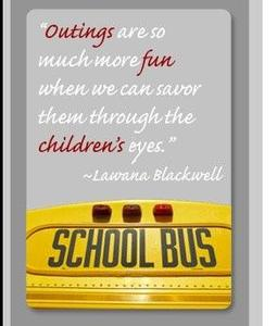 A picture of the top of a school bus with a quote from Lawana Blackwell:  Outings are so much more fun when we can savor them through children's eyes.