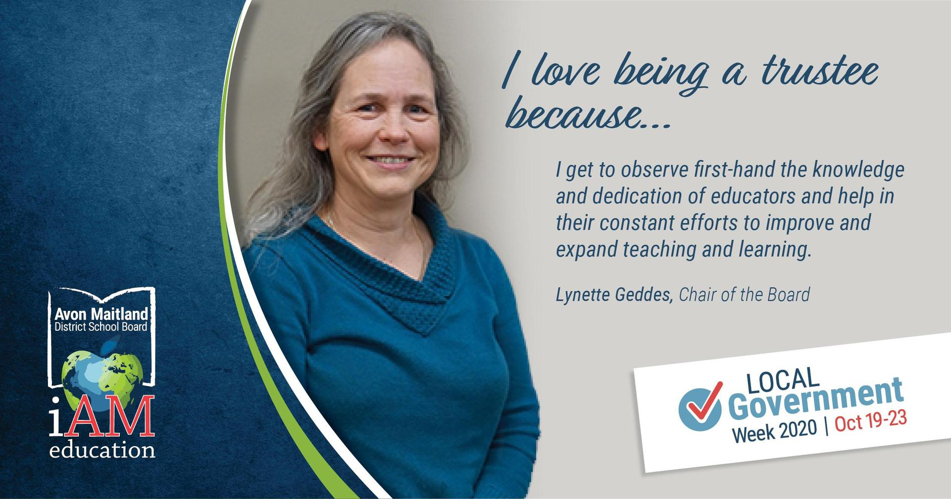 "Image of trustee and board Chair Lynette Geddes. Text: ""I love being a trustee because... I get to observe first-hand the knowledge and dedication of educators and help in their constant efforts to improve and expand teaching and learning."""