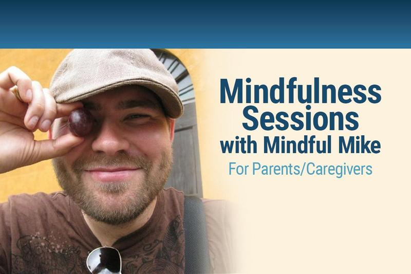 Headshot of Mike Masse holding a grape to his eye with Mindfulness Sessions for parent/caregivers on the right